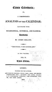 Clavis Calendaria: Or, A Compendious Analysis of the Calendar, Illustrated with Ecclesiastical, Historical, and Classical Anecdotes, Volume 2