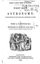 First Book of Astronomy, Etc. (The Chapter on Astronomy Reprinted from the Authors' Manual of Natural Philosophy, with an Introduction, Appendix and Dictionary of Terms.).