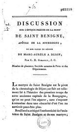Discussion sur l'époque précise de la mort de Saint Bénigne, apôtre de la Bourgogne, et sur celle du séjour de Marc-Aurèle à Dijon