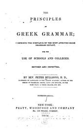 The Principles of Greek Grammar: Comprising the Substance of the Most Approved Greek Grammars Extant, for the Use of Schools and Colleges