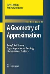 A Geometry of Approximation: Rough Set Theory: Logic, Algebra and Topology of Conceptual Patterns