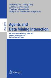 Agents and Data Mining Interaction: 8th International Workshop, ADMI 2012, Valencia, Spain, June 4-5, 2012, Revised Selected Papers