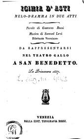 Iginia d'Asti: melo-dramma in due atti : da rappresentarsi nel Teatro Gallo a San Benedetto la primavera 1837
