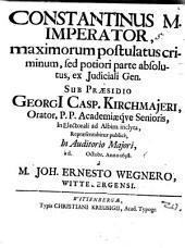 Constantinus M. imp. maximorum postulatus criminum, sed potiori parte absolutus
