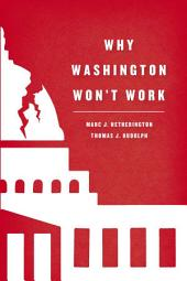 Why Washington Won't Work: Polarization, Political Trust, and the Governing Crisis