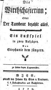 Die Wirthschafterin, oder: Der Tambour bezahlt Alles; Lustspiel in 2 Aufz. Wien 1770
