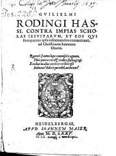 Gvilielmi Rodingi Hassi, Contra Impias Scholas Iesvitarvm, Et Eos Qvi suos pueros ipsis informandos committunt, ad Christianos homines Oratio