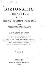 Dizionario odeporico, o sia, Storico-politico-naturale della provincia bergamasca: Volumi 1-2