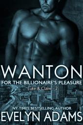 Wanton: For the Billionaire's Pleasure - Luke & Claire