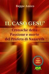 Il caso Gesù - Cronache della Passione e morte del profeta di Nazareth