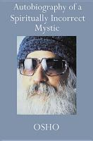 Autobiography of a Spiritually Incorrect Mystic PDF