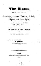 Divans of the six ancient Arabic poets Ennābiga, ʻAntara, Tharafa, Zuhair, ʻAlqama and Imruulqais: Chiefly according to the MSS. of Paris, Gotha, and Leyden ; and the collection of their fragments with a list of the various readings of the text