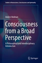 Consciousness from a Broad Perspective: A Philosophical and Interdisciplinary Introduction