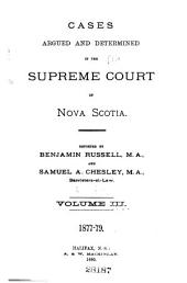 Cases Argued and Determined in the Supreme Court of Nova Scotia 1877-1879: Volume 3