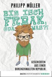 Bin isch Freak, oda was?!: Geschichten aus einer durchgeknallten Republik