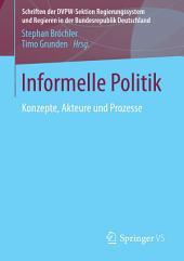 Informelle Politik: Konzepte, Akteure und Prozesse