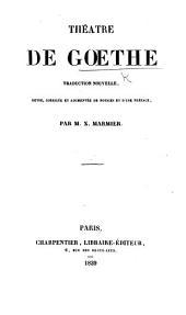 Théâtre de Gœthe, traduction nouvelle, revue, corrigée et augmentée ... par M. X. Marmier