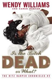 Is the Bitch Dead, Or What?: The Ritz Harper Chronicles
