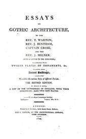 Essays on Gothic architecture, by T. Warton [and others]. To which is added, a list of the cathedrals of England, with their dimensions