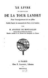 Le livre du chevalier de LaTour Landry pour l'enseignement de ses filles: publié d'après les manuscrits de Paris et de Londres