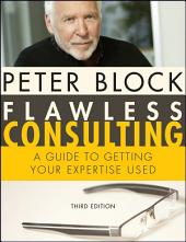 Flawless Consulting: A Guide to Getting Your Expertise Used, Edition 3