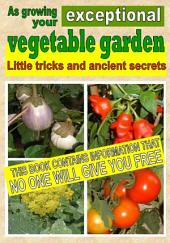 As growing your exceptional vegetable garden: Little tricks and ancient secrets