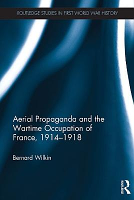 Aerial Propaganda and the Wartime Occupation of France  1914   18 PDF