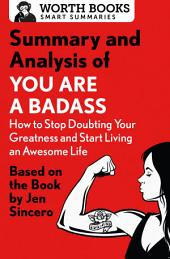 Summary and Analysis of You Are a Badass: How to Stop Doubting Your Greatness and Start Living an Awesome Life: Based on the Book by Jen Sincero