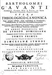 BARTHOLOMAEI GAVANTI CONGREG. CLERIC. REG. S. PAULI, ET SACR. RITUUM CONGREG. CONSULTORIS OPERA THEOLOGICO-CANONICA: Nunc primum collecta, atque eruditissimis in Parochorum, Confessariorum, & ceterorum Ecclesiasticorum gratiam, Volume 1