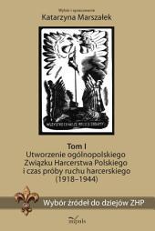 Utworzenie ogólnopolskiego Związku Harcerstwa Polskiego i czas próby ruchu harcerskiego (1918-1944). Tom I: Wybór źródeł do dziejów ZHP