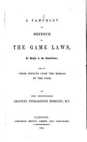 A Pamphlet in Defence of the Game Laws: In Reply to the Assailants, and on Their Effects Upon the Morals of the Poor