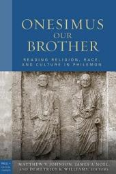Onesimus Our Brother: Reading Religion, Race, and Culture in Philemon