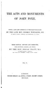 The Acts and Monuments of John Foxe, with a Life and Defence of the Martyrologist: Volume 6