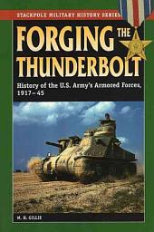 Forging the Thunderbolt: History of the U.S. Army's Armored Forces, 1917-45