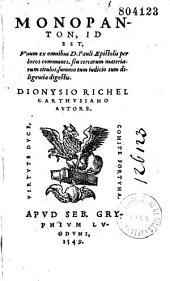 Divi Pauli Monopanton, id est unum ex omnibus D. Pauli epistolis per locos communes seu certarum materiarum titulos... authore Dionysio Richel, Carthusiano