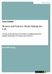 Women and Violence: Media Making the Call: A look at the adverse socio-effects resulting from the media's portrayal of women and violence