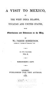 A Visit to Mexico, by the West India Islands, Yucatan and United States: With Observations and Adventures on the Way, Volume 2
