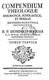 Compendium Theologiae Dogmaticae, Scholasticae, Et Moralis: Volume 3
