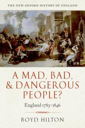 A Mad, Bad, and Dangerous People?: England 1783-1846