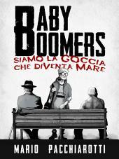 Baby Boomers - Siamo la goccia che diventa mare