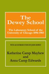 The Dewey School: The Laboratory School of the University of Chicago, 1896-1903