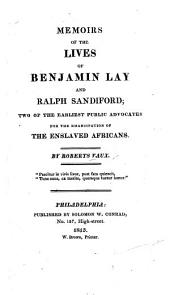 Memoirs of the lives of B. Lay and R. Sandiford, two of the earliest public Advocates for the Emancipation of the enslaved Africans