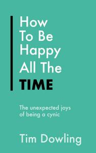 How To Be Happy All The Time Book