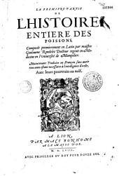 La Premiere (- La seconde) Partie de l'Histoire entiere des poissons, Composee premierement en Latin par maistre Guilaume (sic) Rondelet... Maintenant traduites (sic) en François... (par Laurent Joubert)
