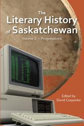The Literary History of Saskatchewan: Volume 2 ~ Progressions
