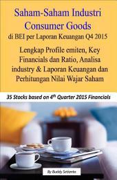 Saham-Saham Industri Consumer Goods di BEI per Laporan Keuangan Q4 2015: Lengkap Profile emiten, Key Financials dan Ratio, Analisa industry & Laporan Keuangan dan Perhitungan Nilai Wajar Saham