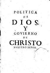 Politica de Dios y govierno de Christo sacada de la sagrada escritura para acierto de Rey y Reyno en sus acciones