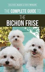 The Complete Guide to the Bichon Frise