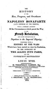 The History of the Rise  Progress  and Overthrow of Napoleon Bonaparte     Book