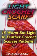 Light Crochet Scarf  15 Warm But Light As Feather Crochet Scarves Patterns PDF